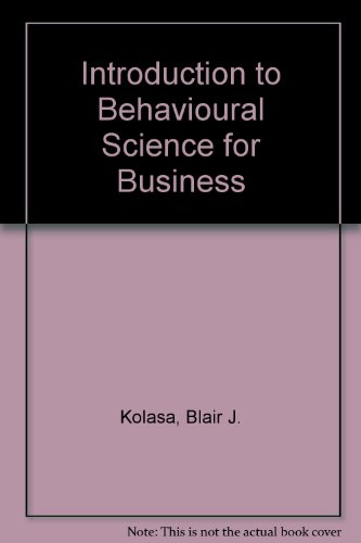 Introduction to Behavioral Science For Business: Kolasa, Blair J.