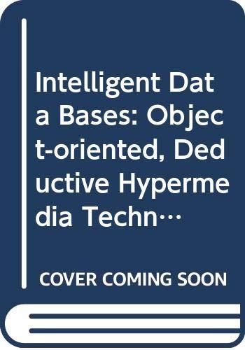 INTELLIGENT DATABASES: Object-Oriented, Duductive Hypermedia Technologies: Wong, Harry; Parsaye,