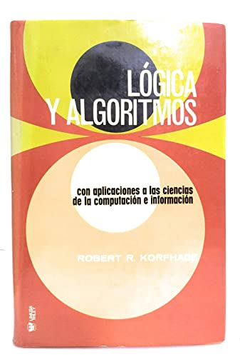 Logic and Algorithms with Application to Computer: Korfhage Robert R