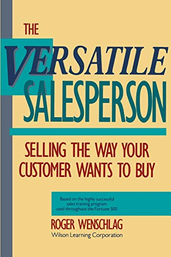 The Versatile Salesperson: Selling the Way Your Customer Wants to Buy: Wenschlag, Roger