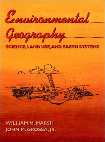 Environmental Geography: Science, Land Use, and Earth: Marsh, William M.,