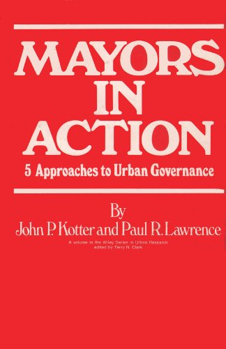 Mayors in Action: Five Approaches to Urban Governance: Kotter, John P.; Lawrence, Paul R.