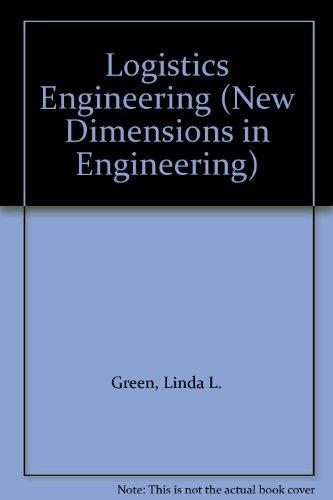 LOGISTICS ENGINEERING. Interscience New Dimensions in Engineering Series.: Green, Linda L.