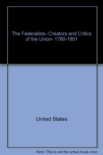 9780471511120: The Federalists--creators and critics of the Union, 1780-1801 (Problems in American history)