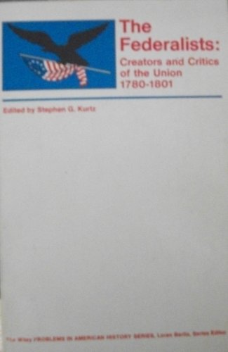 9780471511144: The Federalists--Creators and Critics of the Union, 1780-1801 (Problems in American History)