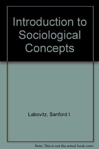 Introduction to Sociological Concepts: Labovitz, Sanford I.