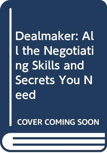 9780471512011: Dealmaker: All the Negotiating Skills and Secrets You Need