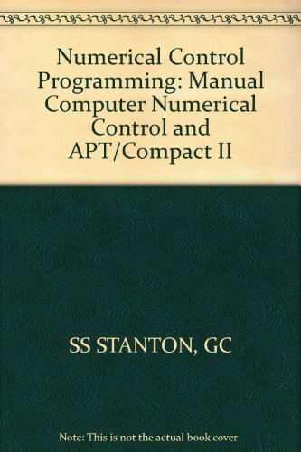 9780471512868: Stanton: Numerical Control Programming: Manual C NC & Apt/compact II