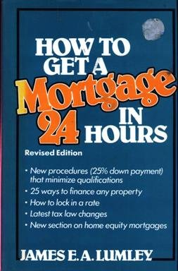 How to Get a Mortgage in 24: Lumley, James E.A.