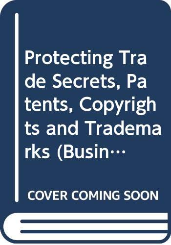 9780471514411: Protecting Trade Secrets, Patents, Copyrights and Trademarks