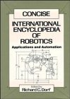 9780471516989: Concise International Encyclopedia of Robotics: Applications and Automation