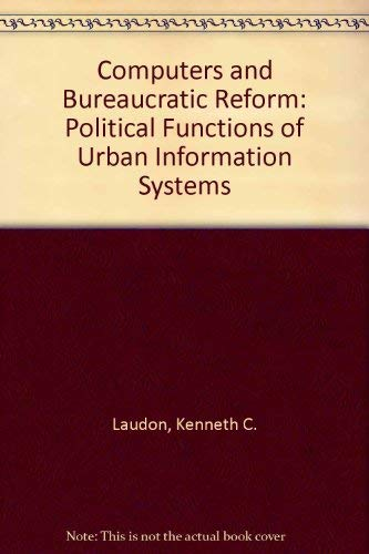 Computers and Bureaucratic Reform: Political Functions of: Laudon, Kenneth C.
