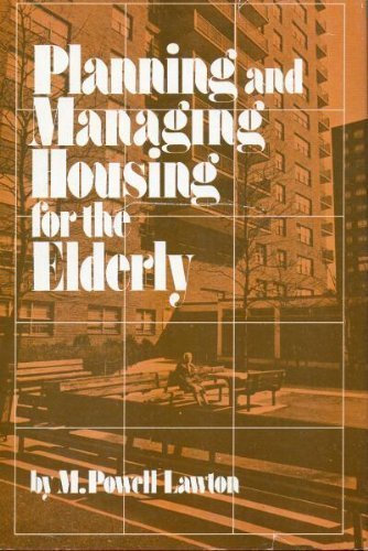 Planning and Managing Housing for the Elderly: M.Powell Lawton