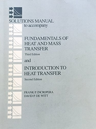 9780471519614: Incropera: Solutions Manual to Accompany Fundamentals of Heat & Mass Transfer 3ed & Introduction to Heat Transfer 2ed (Manual)