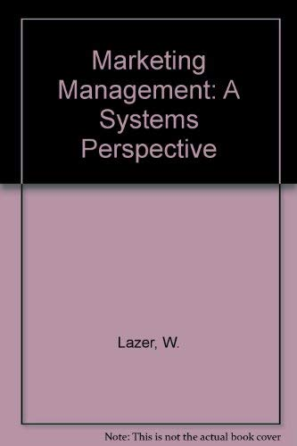 Marketing Management : A Systems Perspective: William Lazer