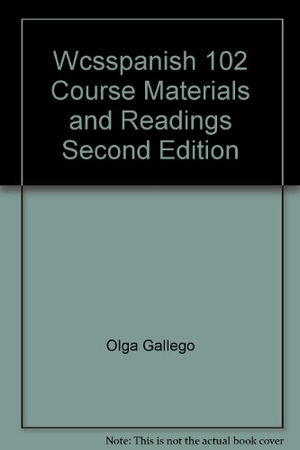 Wcsspanish 102 Course Materials and Readings Second Edition: Gallego, Olga
