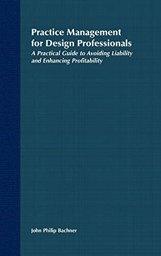 9780471522058: Practice Management for Design Professionals: A Practical Guide to Avoiding Liability and Enhancing Profitability