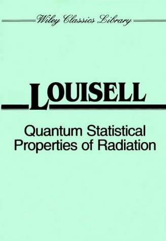 Quantum Statistical Properties of Radiation (Wiley Classics: Louisell, William H.