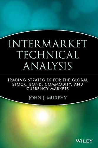 9780471524335: Intermarket Technical Analysis: Trading Strategies for the Global Stock, Bond, Commodity and Currency Markets