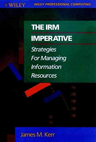 9780471524342: The IRM Imperative: Strategies for Managing Information Resources (Wiley Professional Computing)