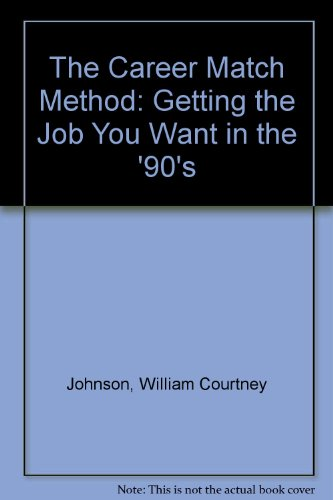 9780471524649: The Career Match Method: Getting the Job You Want in the '90s