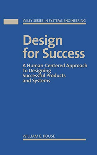 Design for Success: A Human-Centered Approach to Designing Successful Products and Systems: Rouse, ...