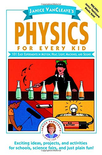 Janice VanCleave's Physics for Every Kid: 101 Easy Experiments in Motion, Heat, Light, Machines, and Sound (9780471525059) by Janice VanCleave