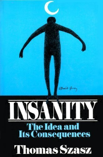 Insanity: The Idea and Its Consequences (0471525340) by Thomas Stephen Szasz