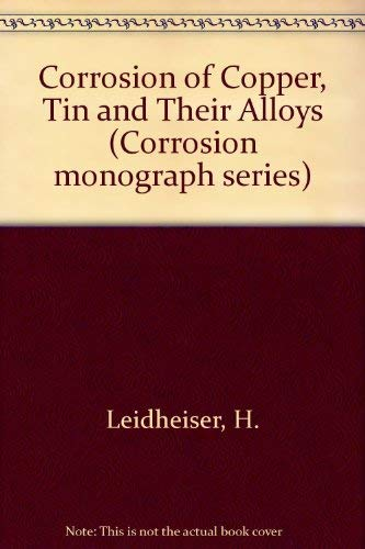 The Corrosion of Copper, Tin, and Their Alloys (The Corrosion Monograph Series): Leidheiser, Henry,...