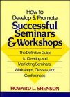 9780471527084: How to Develop and Promote Successful Seminars and Workshops: The Definitive Guide to Creating and Marketing Seminars, Workshops, Classes, and Conferences