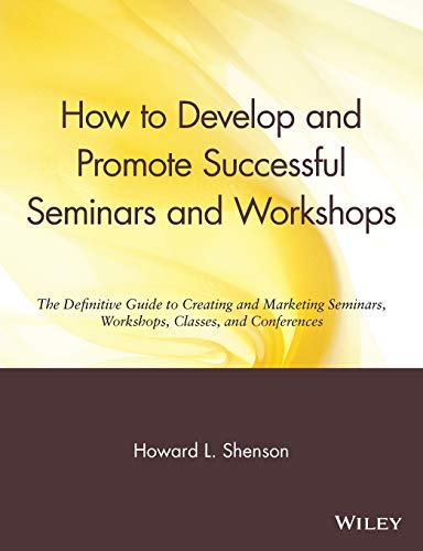 9780471527091: How to Develop and Promote Successful Seminars and Workshops: The Definitive Guide to Creating and Marketing Seminars, Workshops, Classes, and Conferences