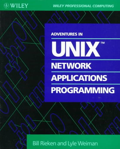9780471528586: Adventures in UNIX Network Applications Programming (Wiley Professional Computing)