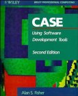 CASE: Using Software Development Tools (Wiley Professional Computing): Alan S. Fisher