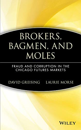 9780471530572: Brokers, Bagmen, and Moles: Fraud and Corruption in the Chicago Futures Markets