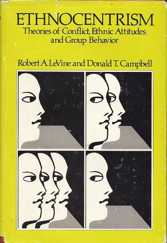 Ethnocentrism: Theories of Conflict, Ethnic Attitudes, and Group Behavior: LeVine, Robert A., and ...