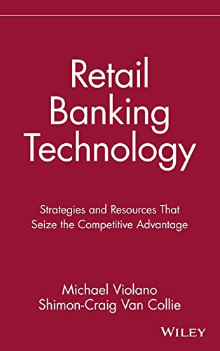 Retail Banking Technology: Strategies and Resources That: Michael Violano, Shimon-Craig