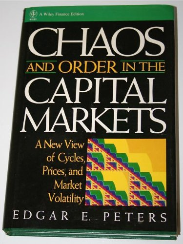 Chaos and Order in the Capital Markets A New View of Cycles, Prices and Market Volatility: Peters, ...