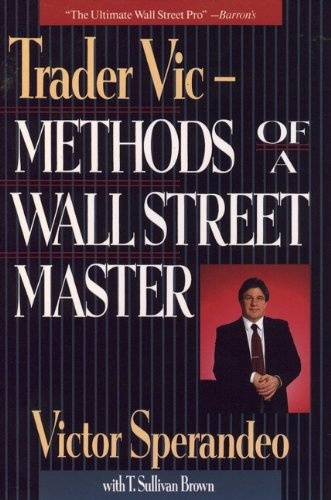 Trader Vic--Methods of a Wall Street Master: Sperandeo, Victor