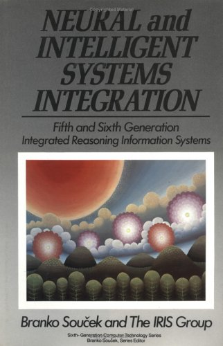 9780471536765: Neural and Intelligent Systems Integration: Fifth and Sixth Generation Integrated Reasoning Information Systems (Wiley series in 6th generation technology)