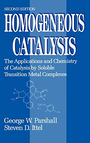 9780471538295: Homogeneous Catalysis: The Applications and Chemistry of Catalysis by Soluble Transition Metal Complexes