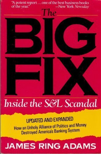9780471538448: The Big Fix: Inside the S. and L. Scandal - How an Unholy Alliance of Politics and Money Destroyed America's Banking System