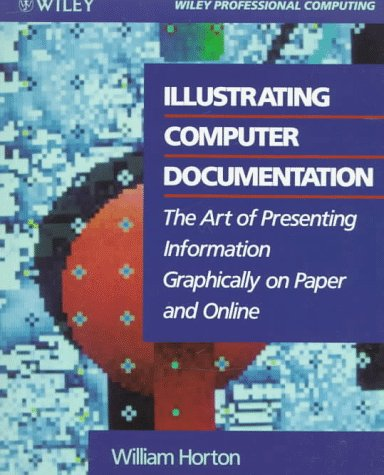 9780471538455: Illustrating Computer Documentation: The Art of Presenting Information Graphically on Paper and Online
