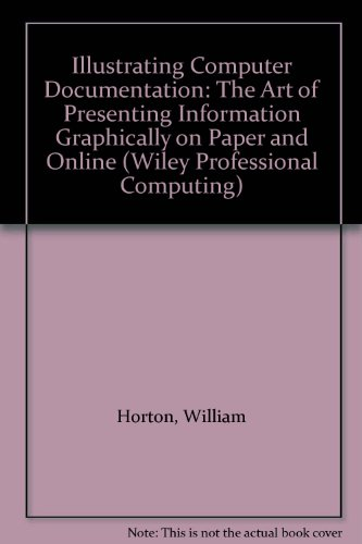 9780471538462: Illustrating Computer Documentation: The Art of Presenting Information Graphically on Paper and Online (Wiley Professional Computing)