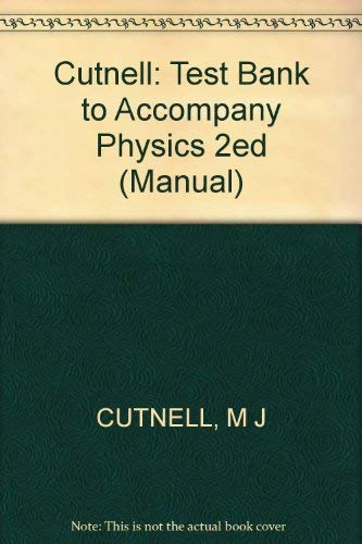 Cutnell: Test Bank to Accompany Physics 2ed: CUTNELL, M J