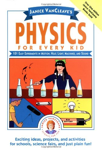 9780471542841: Janice VanCleave's Physics for Every Kid: 101 Easy Experiments in Motion, Heat, Light, Machines, and Sound (Science for Every Kid Series)