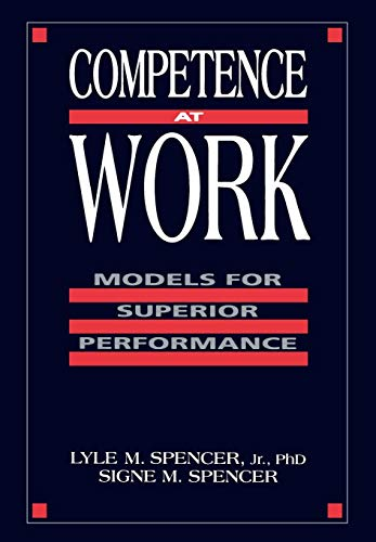 Competence at Work: Models for Superior Performance: Spencer, Lyle M.;