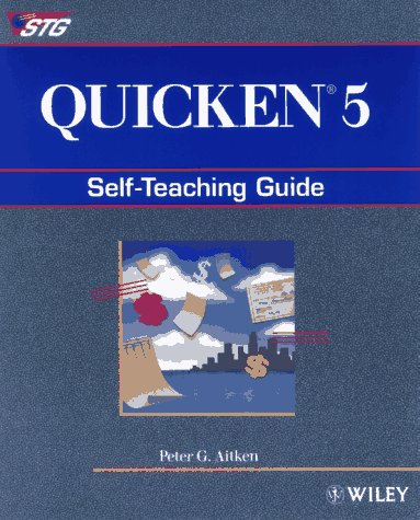 Quicken 5: Self-Teaching Guide (Wiley Self-Teaching Guides) (0471548898) by Peter G. Aitken