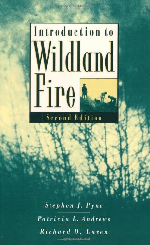 Introduction to Wildland Fire: Pyne, Stephen J.; Andrews, Patricia L.; Laven, Richard D.