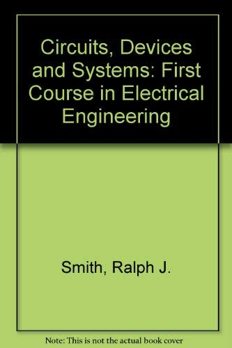 Circuits, Devices and Systems: First Course in: Smith, Ralph J.