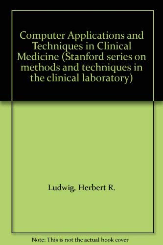 Computer Applications and Techniques in Clinical Medicine: Ludwig, Herbert